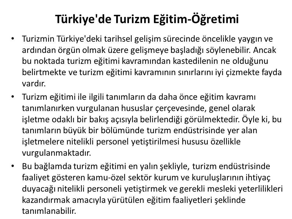 Türkiye'de Turizm Eğitim-Öğretimi Turizmin Türkiye'deki tarihsel gelişim sürecinde öncelikle yaygın ve ardından örgün olmak üzere gelişmeye başladığı