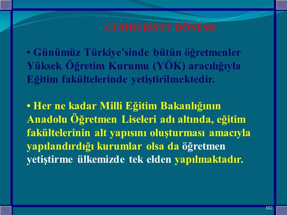 Günümüz Türkiye'sinde bütün öğretmenler Yüksek Öğretim Kurumu (YÖK) aracılığıyla Eğitim fakültelerinde yetiştirilmektedir.