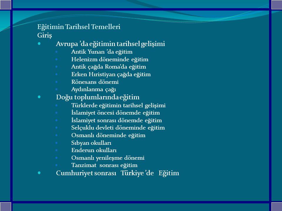 TÜRK TOPLUMLARINDA EĞİTİMİN TARİHSEL GELİŞİMİ Türkiye'de eğitim; İslamiyet öncesi İslamiyet sonrası ve Cumhuriyet sonrası eğitim olmak üzere üç dönemde ele alınacaktır.