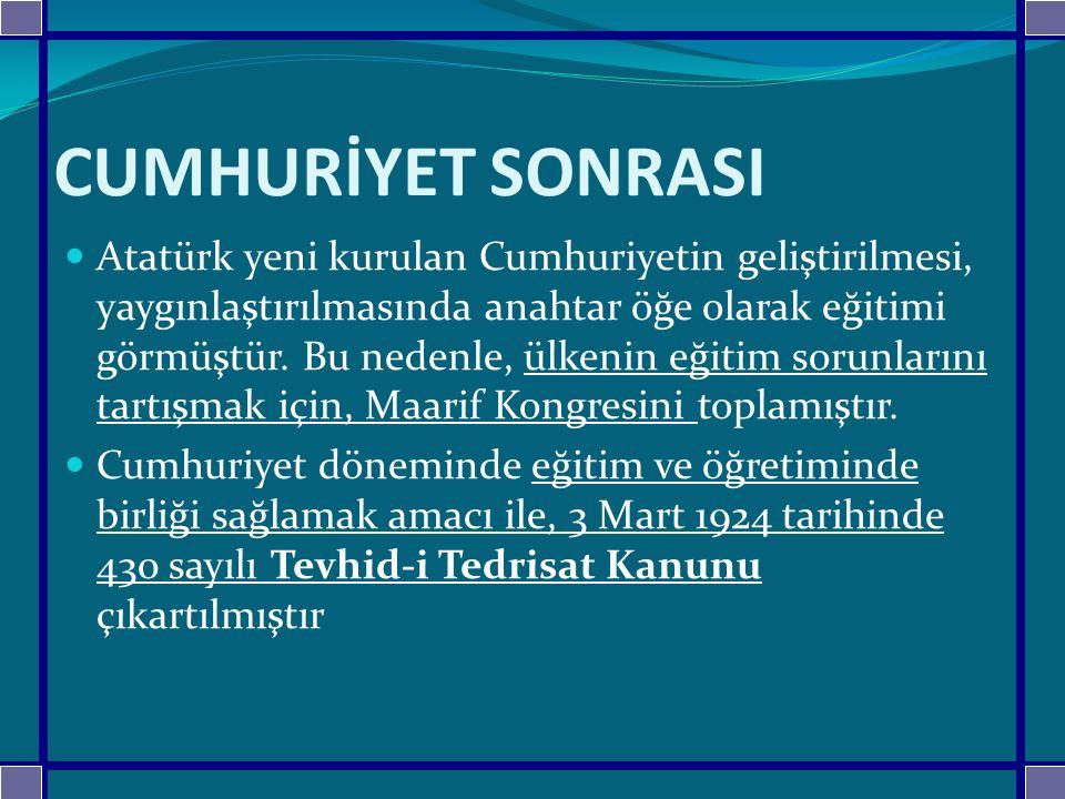 CUMHURİYET SONRASI Atatürk yeni kurulan Cumhuriyetin geliştirilmesi, yaygınlaştırılmasında anahtar öğe olarak eğitimi görmüştür.