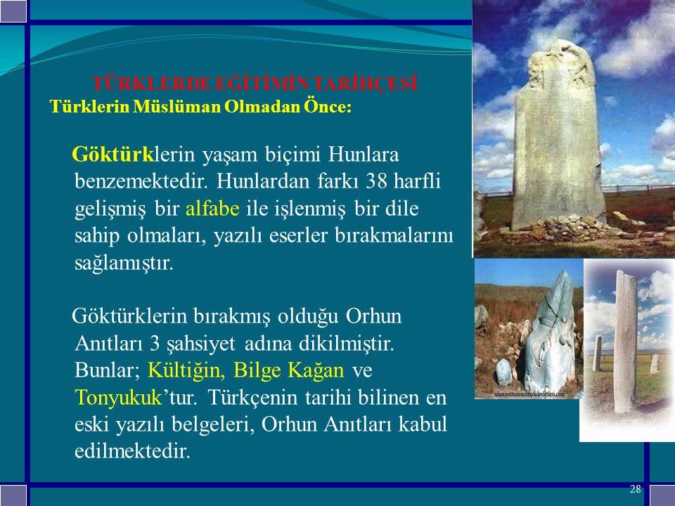 TÜRKLERDE EĞİTİMİN TARİHÇESİ Türklerin Müslüman Olmadan Önce: Göktürklerin yaşam biçimi Hunlara benzemektedir.