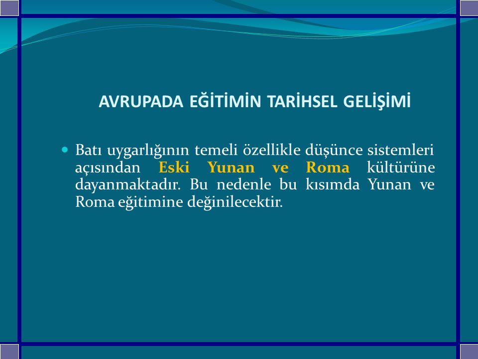 AVRUPADA EĞİTİMİN TARİHSEL GELİŞİMİ Batı uygarlığının temeli özellikle düşünce sistemleri açısından Eski Yunan ve Roma kültürüne dayanmaktadır.