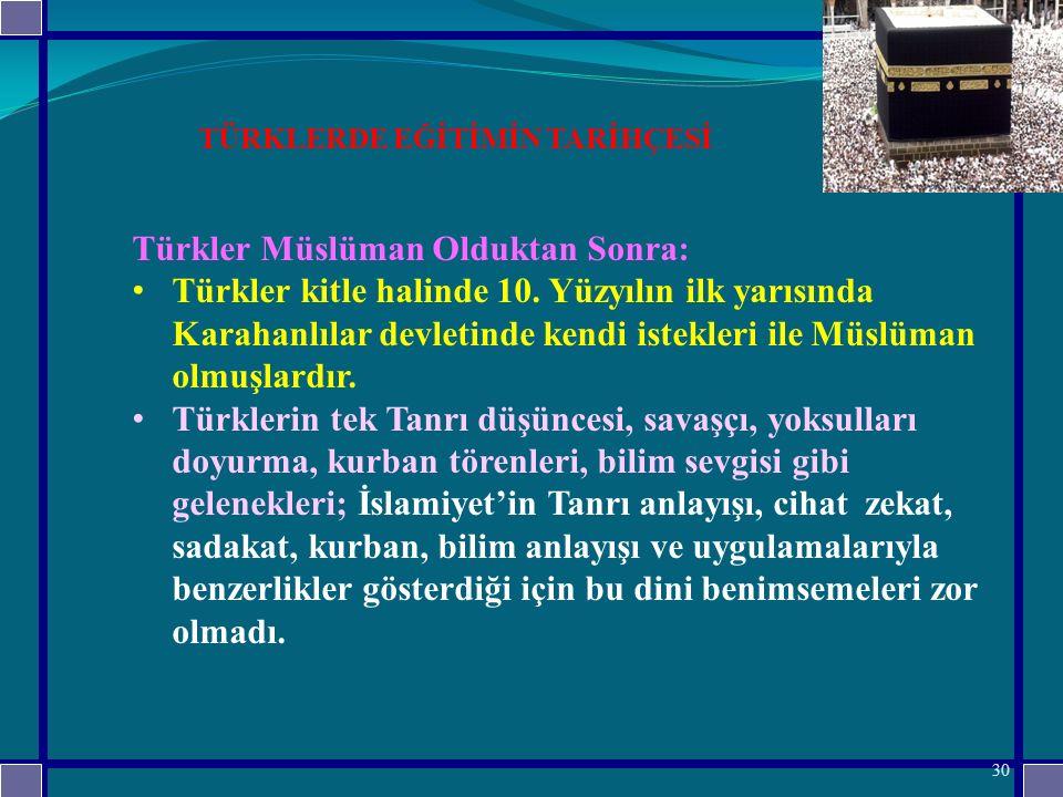 TÜRKLERDE EĞİTİMİN TARİHÇESİ Türkler Müslüman Olduktan Sonra: Türkler kitle halinde 10.