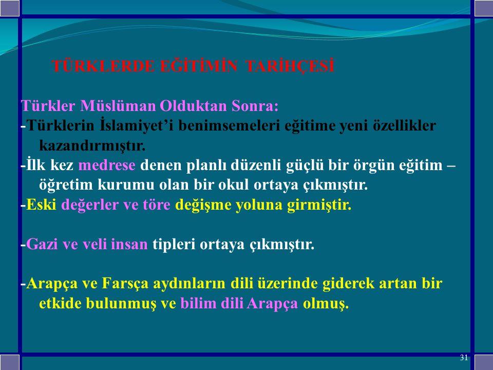 TÜRKLERDE EĞİTİMİN TARİHÇESİ Türkler Müslüman Olduktan Sonra: -Türklerin İslamiyet'i benimsemeleri eğitime yeni özellikler kazandırmıştır.