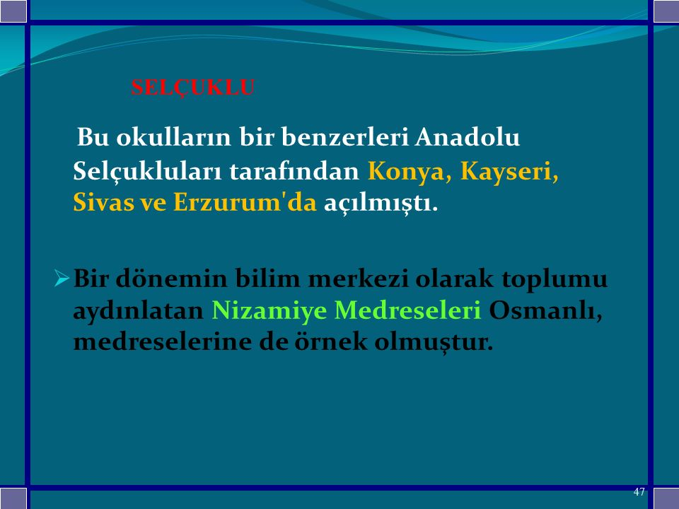 Bu okulların bir benzerleri Anadolu Selçukluları tarafından Konya, Kayseri, Sivas ve Erzurum da açılmıştı.
