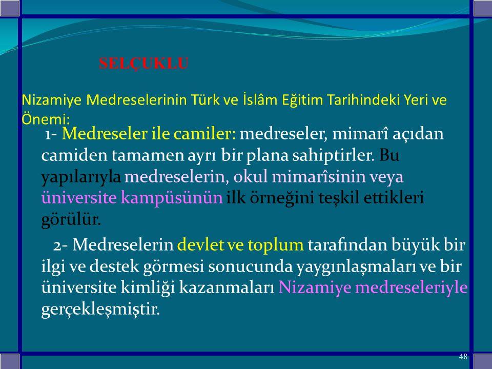 Nizamiye Medreselerinin Türk ve İslâm Eğitim Tarihindeki Yeri ve Önemi: 1- Medreseler ile camiler: medreseler, mimarî açıdan camiden tamamen ayrı bir plana sahiptirler.