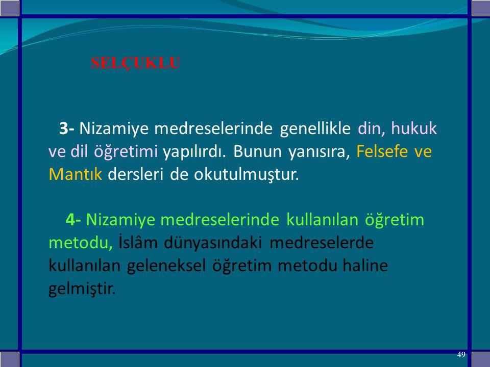 3- Nizamiye medreselerinde genellikle din, hukuk ve dil öğretimi yapılırdı.
