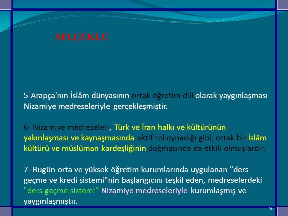 5-Arapça nın İslâm dünyasının ortak öğretim dili olarak yaygınlaşması Nizamiye medreseleriyle gerçekleşmiştir.
