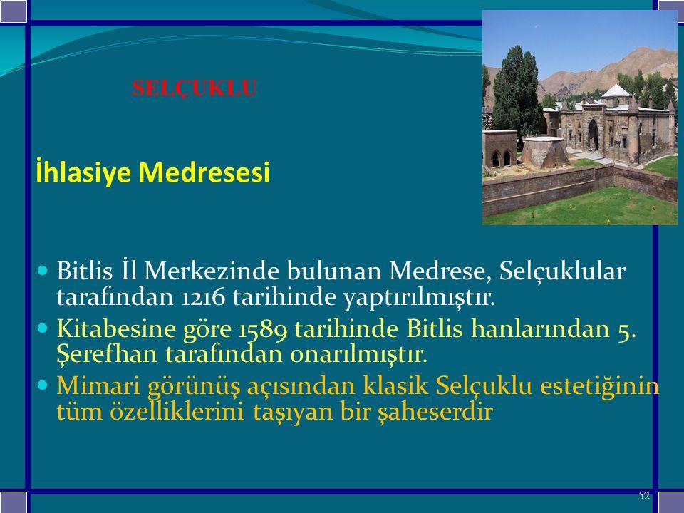İhlasiye Medresesi Bitlis İl Merkezinde bulunan Medrese, Selçuklular tarafından 1216 tarihinde yaptırılmıştır.