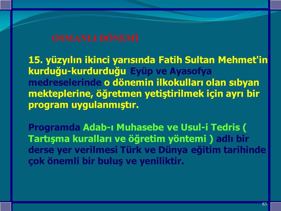 15. yüzyılın ikinci yarısında Fatih Sultan Mehmet'in kurduğu-kurdurduğu Eyüp ve Ayasofya medreselerinde o dönemin ilkokulları olan sıbyan mekteplerine