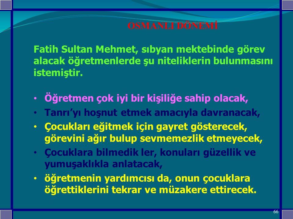 Fatih Sultan Mehmet, sıbyan mektebinde görev alacak öğretmenlerde şu niteliklerin bulunmasını istemiştir.
