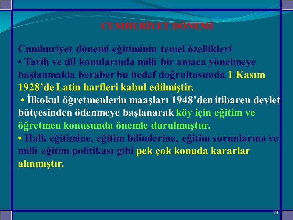 Cumhuriyet dönemi eğitiminin temel özellikleri Tarih ve dil konularında milli bir amaca yönelmeye başlanmakla beraber bu hedef doğrultusunda 1 Kasım 1928'de Latin harfleri kabul edilmiştir.