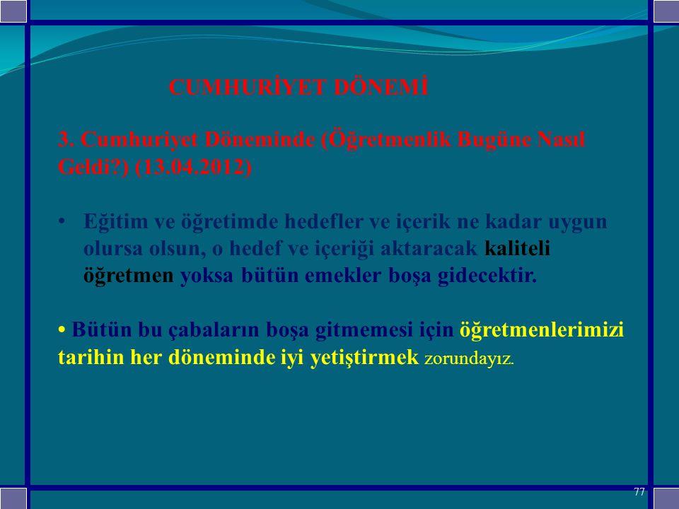 3. Cumhuriyet Döneminde (Öğretmenlik Bugüne Nasıl Geldi?) (13.04.2012) Eğitim ve öğretimde hedefler ve içerik ne kadar uygun olursa olsun, o hedef ve