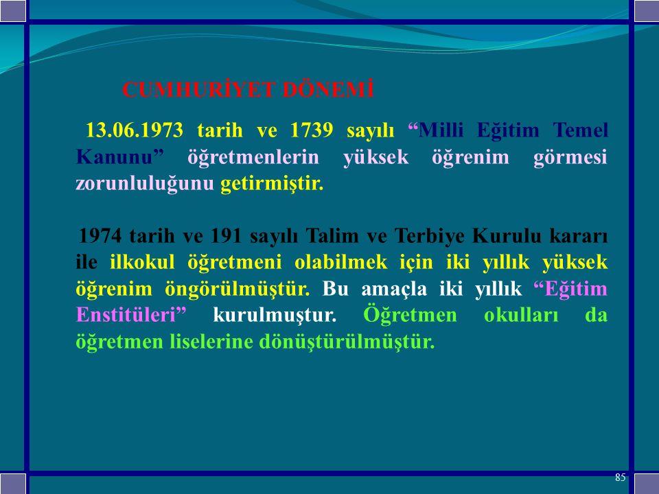 13.06.1973 tarih ve 1739 sayılı Milli Eğitim Temel Kanunu öğretmenlerin yüksek öğrenim görmesi zorunluluğunu getirmiştir.