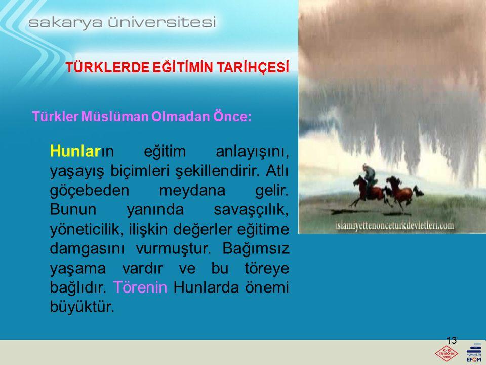 TÜRKLERDE EĞİTİMİN TARİHÇESİ Türkler Müslüman Olmadan Önce: Türklerin 10. yüzyılda Müslüman olmalarından önce tarih sahnesine çıkmış en önemli devletl