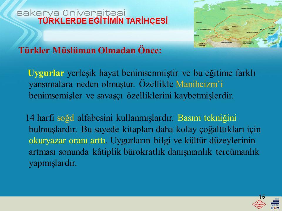 TÜRKLERDE EĞİTİMİN TARİHÇESİ Türklerin Müslüman Olmadan Önce: Göktürklerin yaşam biçimi Hunlara benzemektedir. Hunlardan farkı 38 harfli gelişmiş bir
