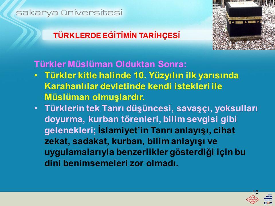 TÜRKLERDE EĞİTİMİN TARİHÇESİ Türkler Müslüman Olmadan Önce: Uygurlar yerleşik hayat benimsenmiştir ve bu eğitime farklı yansımalara neden olmuştur. Öz