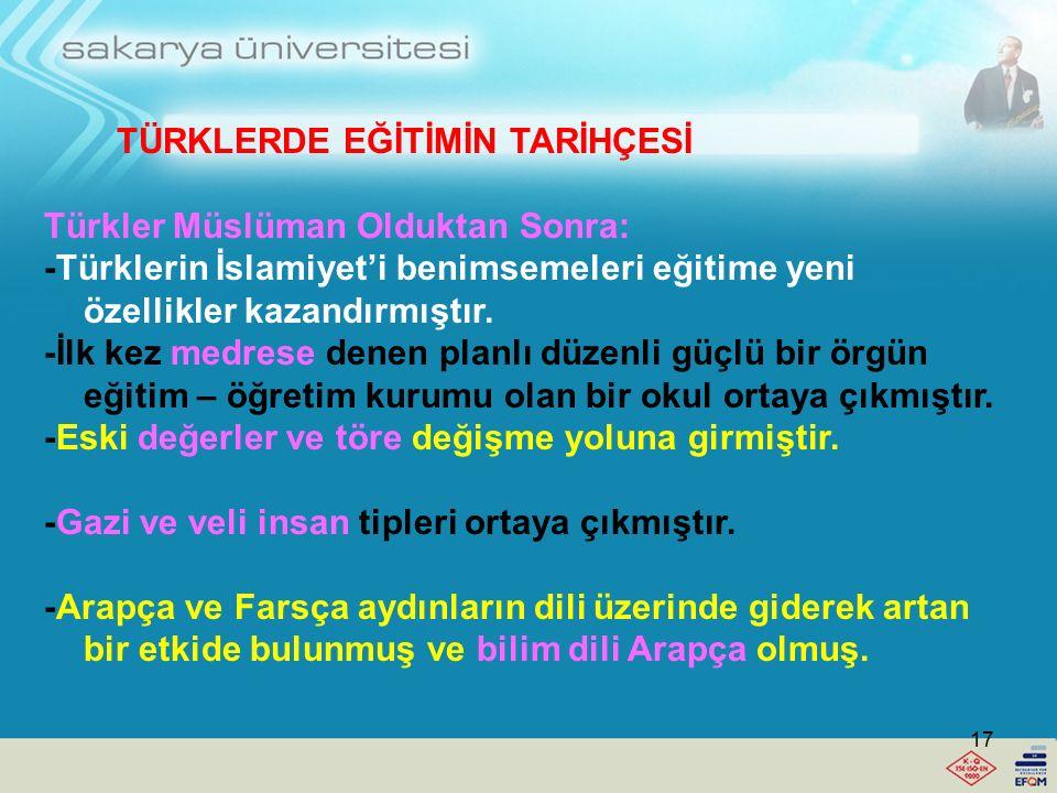 TÜRKLERDE EĞİTİMİN TARİHÇESİ Türkler Müslüman Olduktan Sonra: Türkler kitle halinde 10. Yüzyılın ilk yarısında Karahanlılar devletinde kendi istekleri