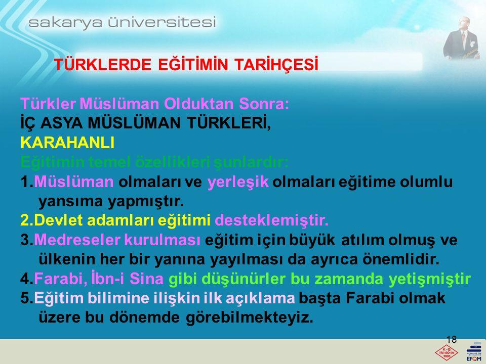 TÜRKLERDE EĞİTİMİN TARİHÇESİ Türkler Müslüman Olduktan Sonra: -Türklerin İslamiyet'i benimsemeleri eğitime yeni özellikler kazandırmıştır. -İlk kez me