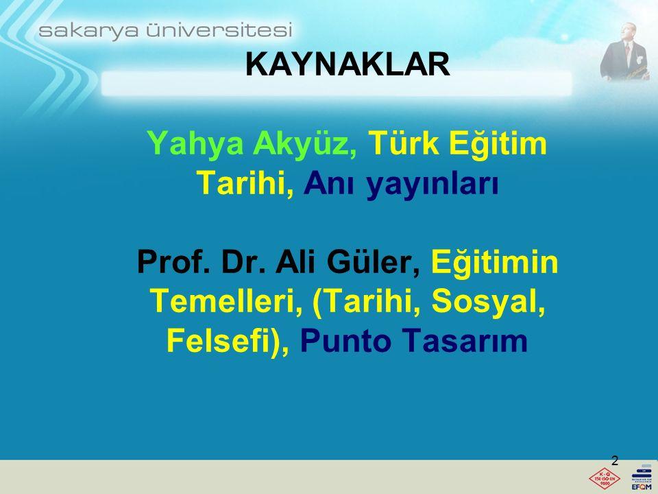 KAYNAKLAR Yahya Akyüz, Türk Eğitim Tarihi, Anı yayınları Prof.