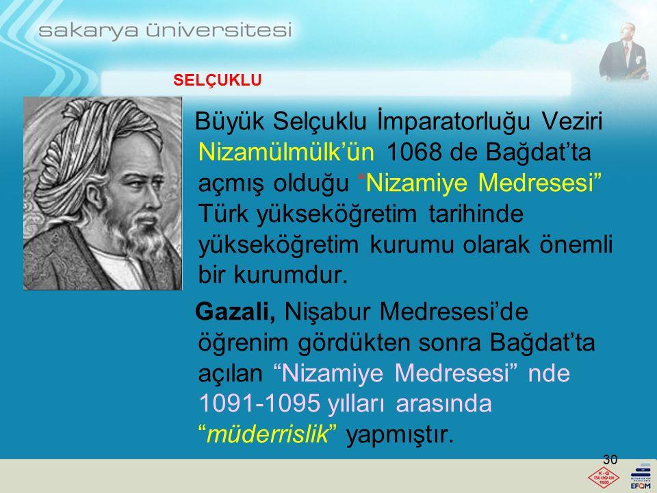 İlk Selçuklu medresesi Tuğrul Bey (l040- 1063) tarafından 1046 yılında Nişabur'da kurulmuştur. Başlıca Selçuklu medreseleri Nizamülmülk (1063-1092) ta