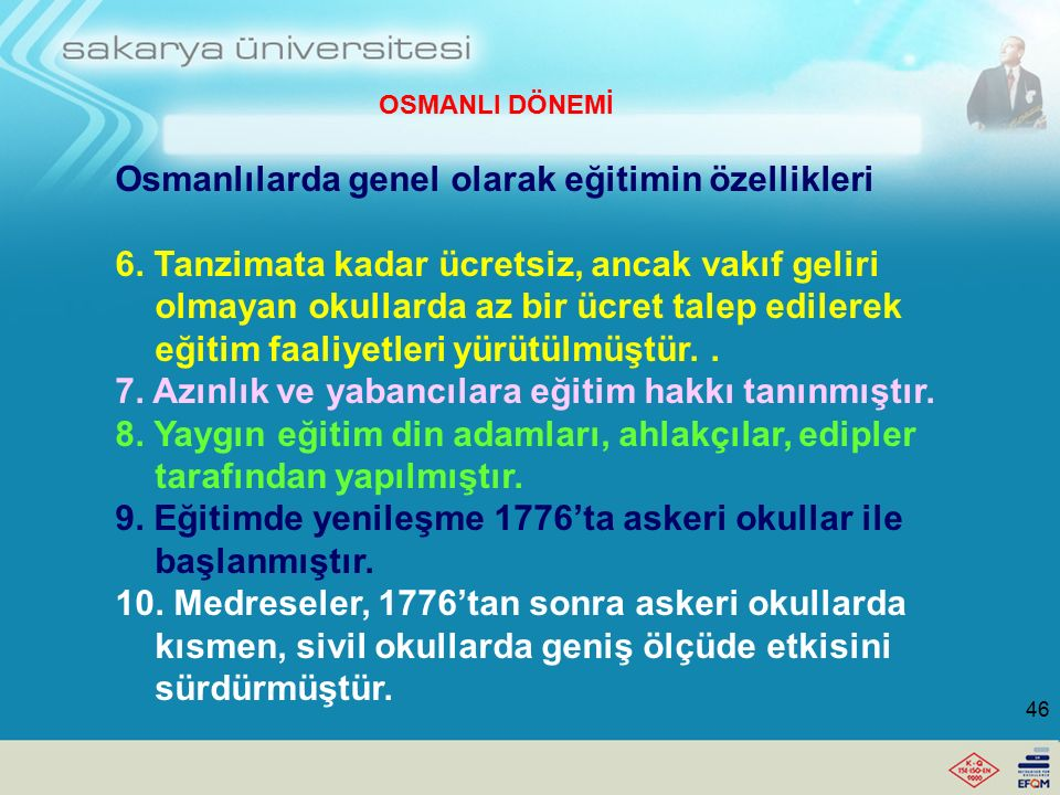 Osmanlıların genel olarak eğitimin özellikleri: 1. Medreseler çok yaygın ve güçlü örgün eğitim kurumları haline gelmiş, toplumu derinden etkilemiş. 2.