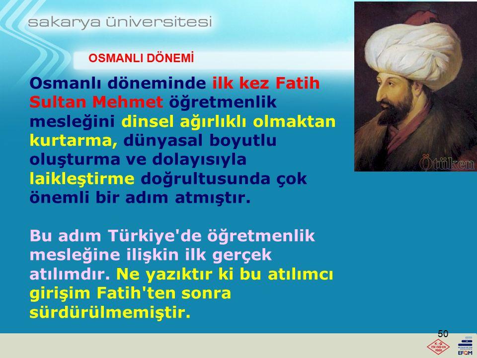 Osmanlı döneminde öğretmenlik mesleğine ilişkin durum 15.Yüzyıl ortalarına kadar Selçuklu dönemindekinin hemen hemen aynıdır. Osmanlı döneminde örgün