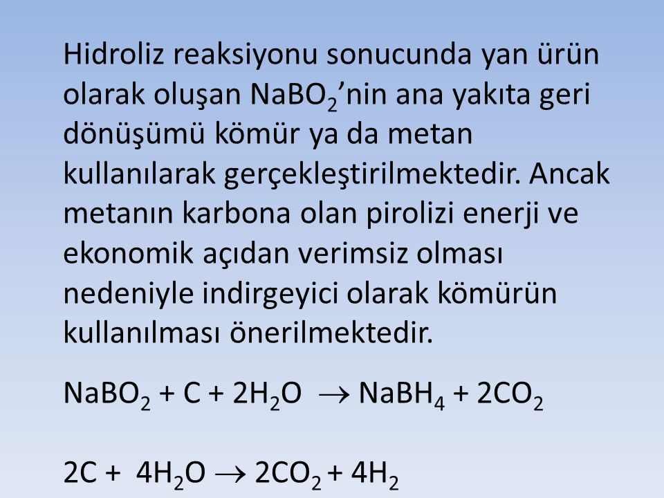 Hidroliz reaksiyonu sonucunda yan ürün olarak oluşan NaBO 2 'nin ana yakıta geri dönüşümü kömür ya da metan kullanılarak gerçekleştirilmektedir. Ancak