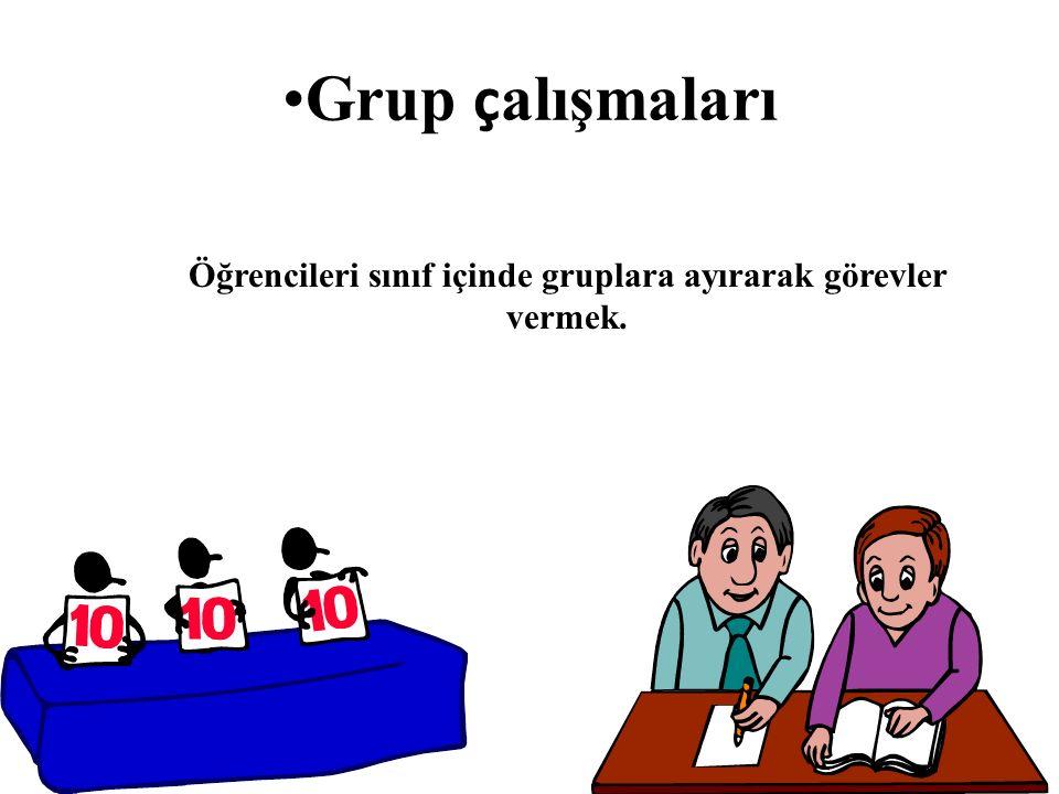 Grup ç alışmaları Öğrencileri sınıf içinde gruplara ayırarak görevler vermek.
