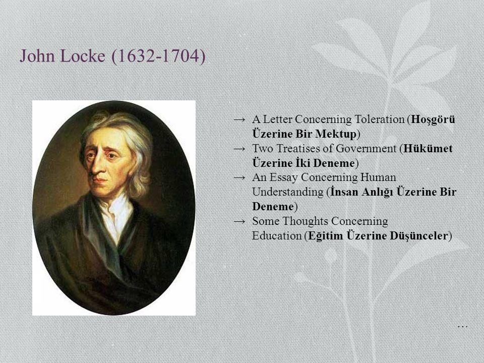 John Locke (1632-1704) →A Letter Concerning Toleration (Hoşgörü Üzerine Bir Mektup) →Two Treatises of Government (Hükümet Üzerine İki Deneme) →An Essa