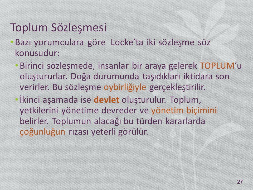 Toplum Sözleşmesi Bazı yorumculara göre Locke'ta iki sözleşme söz konusudur: Birinci sözleşmede, insanlar bir araya gelerek TOPLUM'u oluştururlar. Doğ