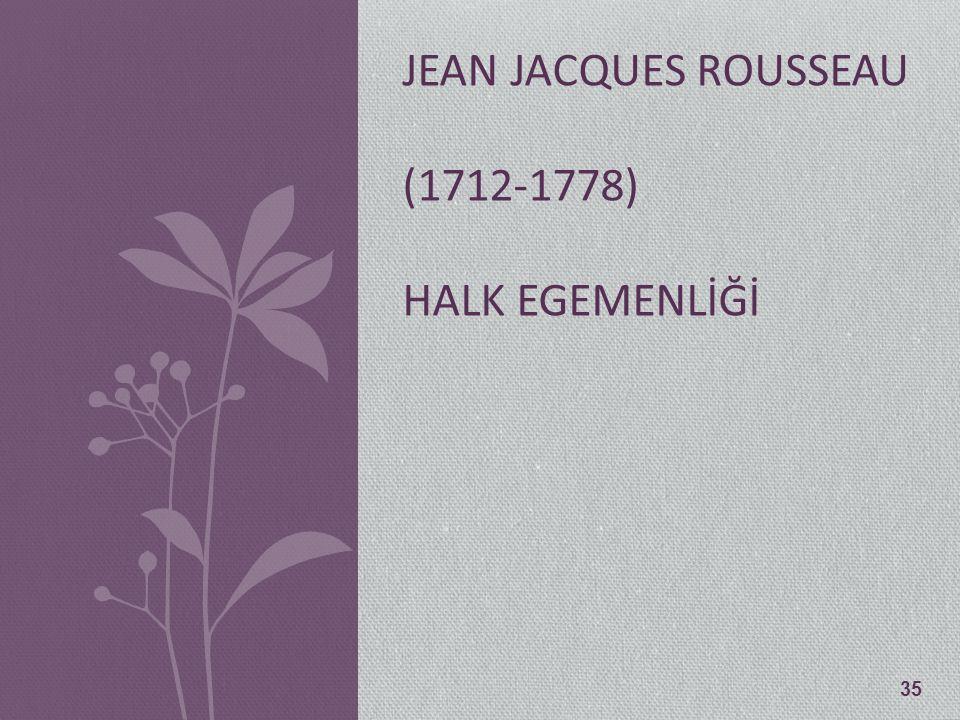 35 JEAN JACQUES ROUSSEAU (1712-1778) HALK EGEMENLİĞİ