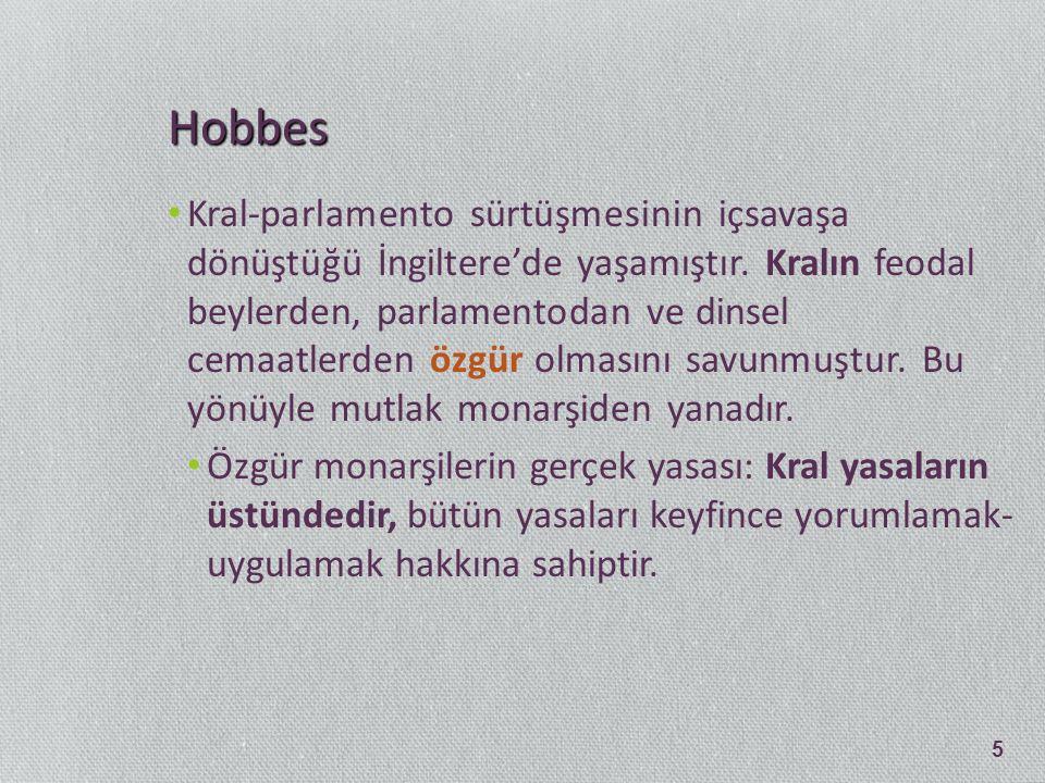Hobbes Kral-parlamento sürtüşmesinin içsavaşa dönüştüğü İngiltere'de yaşamıştır. Kralın feodal beylerden, parlamentodan ve dinsel cemaatlerden özgür o