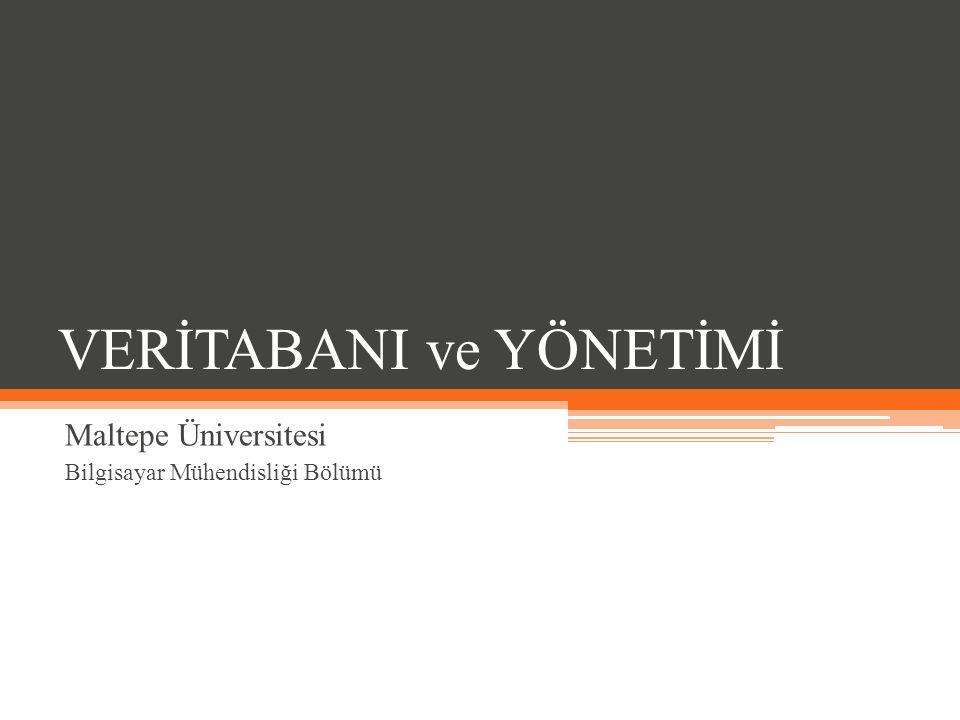 VERİTABANI ve YÖNETİMİ Maltepe Üniversitesi Bilgisayar Mühendisliği Bölümü