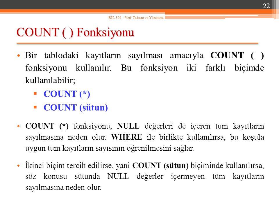 COUNT ( ) Fonksiyonu 22 BİL 301 - Veri Tabanı ve Yönetimi Bir tablodaki kayıtların sayılması amacıyla COUNT ( ) fonksiyonu kullanılır.