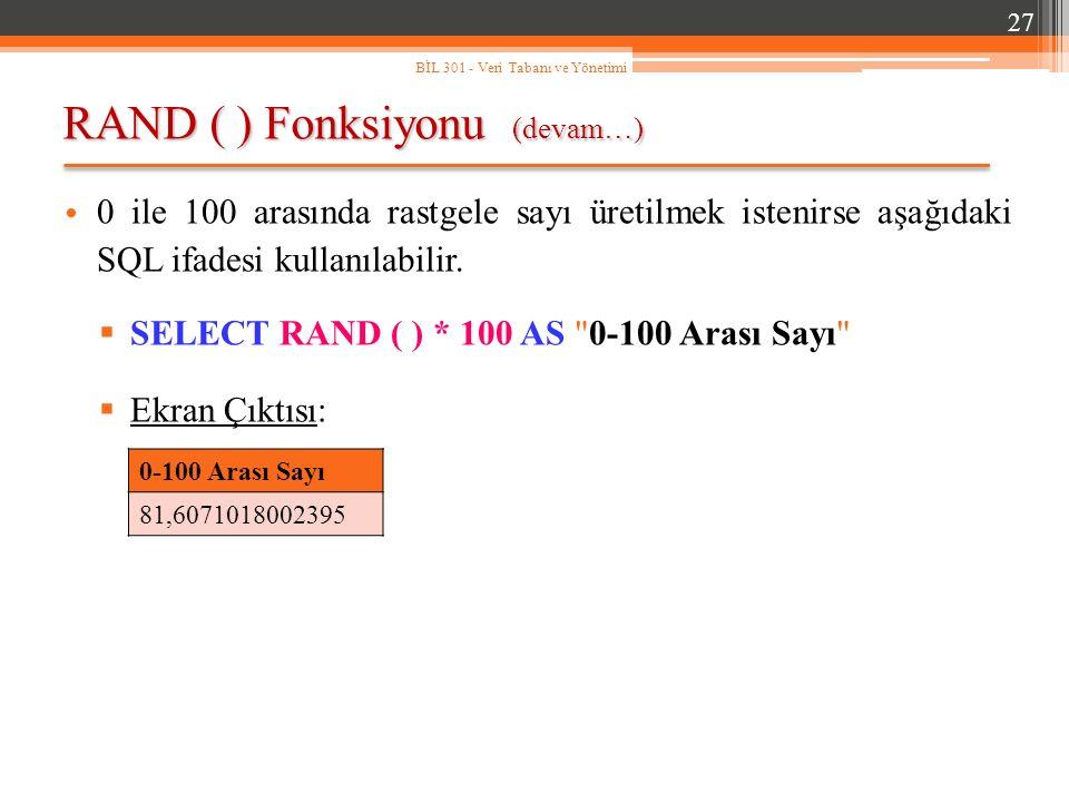 RAND ( ) Fonksiyonu (devam…) 27 BİL 301 - Veri Tabanı ve Yönetimi 0 ile 100 arasında rastgele sayı üretilmek istenirse aşağıdaki SQL ifadesi kullanılabilir.