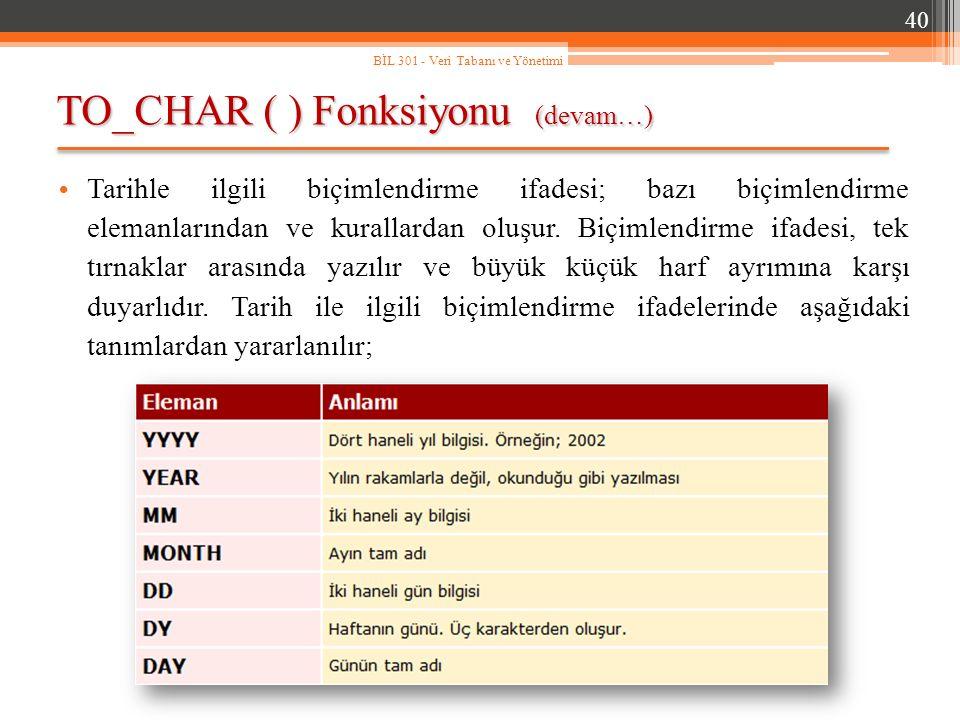 TO_CHAR ( ) Fonksiyonu (devam…) 40 BİL 301 - Veri Tabanı ve Yönetimi Tarihle ilgili biçimlendirme ifadesi; bazı biçimlendirme elemanlarından ve kurallardan oluşur.