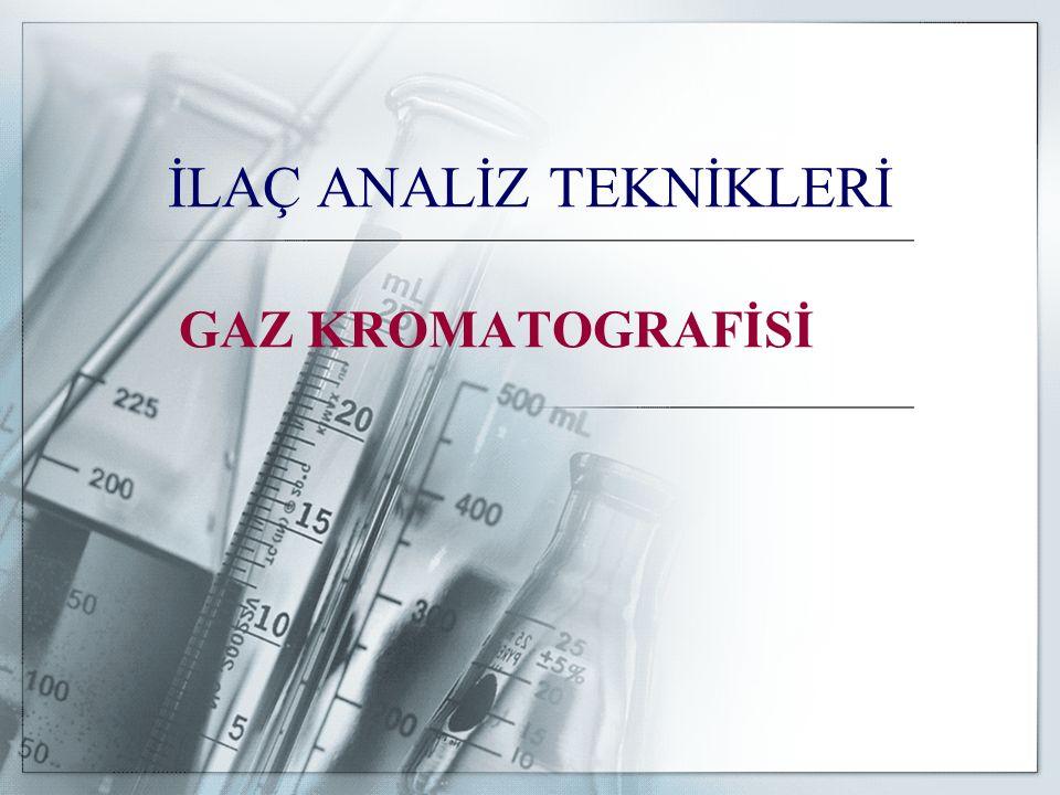 GAZ KROMATOGRAFİSİ İLAÇ ANALİZ TEKNİKLERİ