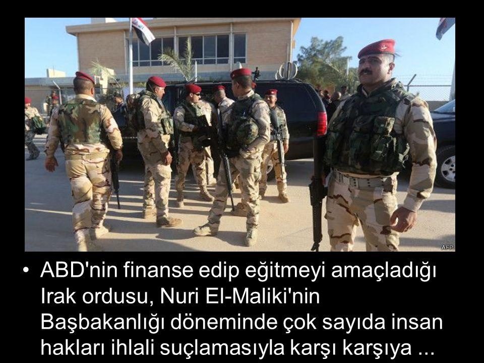 ABD nin finanse edip eğitmeyi amaçladığı Irak ordusu, Nuri El-Maliki nin Başbakanlığı döneminde çok sayıda insan hakları ihlali suçlamasıyla karşı karşıya...