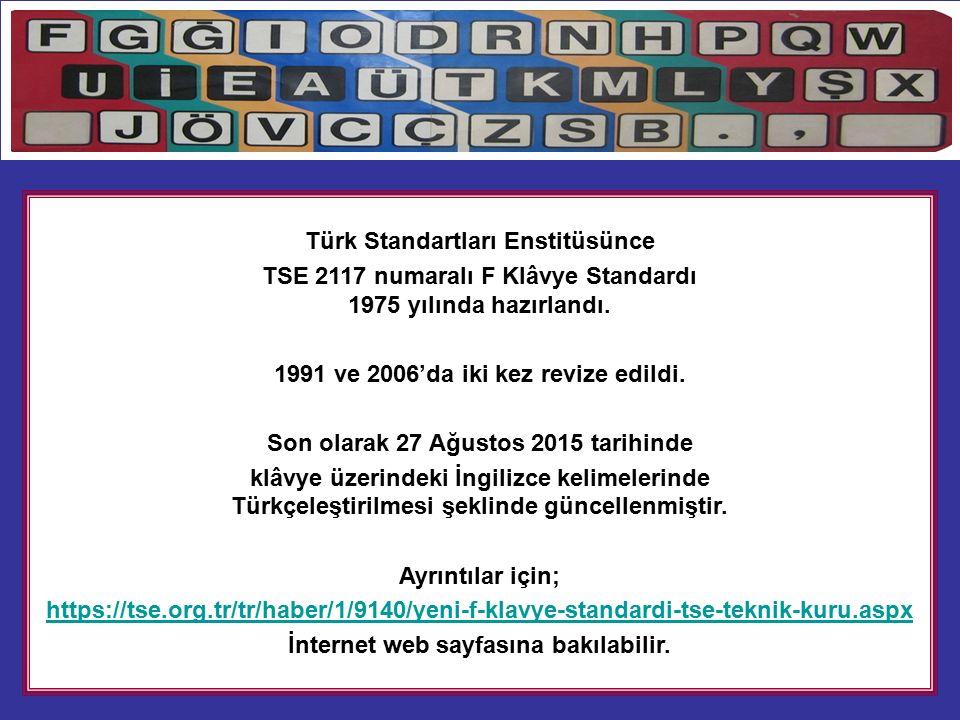 Türk Standartları Enstitüsünce TSE 2117 numaralı F Klâvye Standardı 1975 yılında hazırlandı.