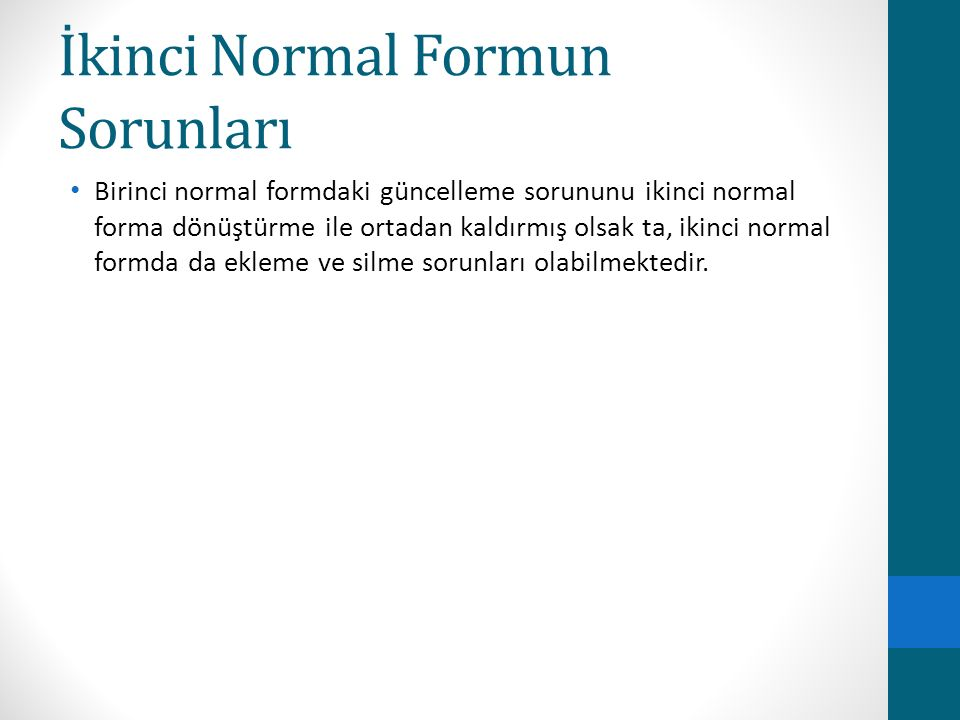 İkinci Normal Formun Sorunları Birinci normal formdaki güncelleme sorununu ikinci normal forma dönüştürme ile ortadan kaldırmış olsak ta, ikinci norma