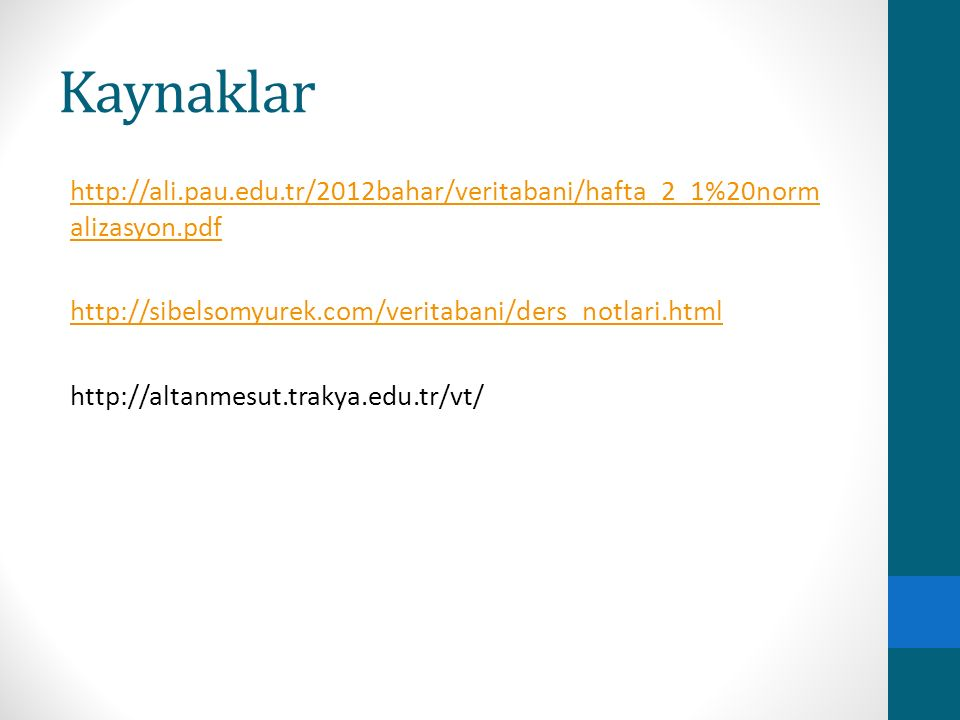 Kaynaklar http://ali.pau.edu.tr/2012bahar/veritabani/hafta_2_1%20norm alizasyon.pdf http://sibelsomyurek.com/veritabani/ders_notlari.html http://altan