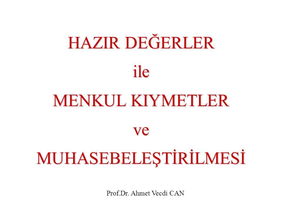 HAZIR DEĞERLER ile MENKUL KIYMETLER ve MUHASEBELEŞTİRİLMESİ Prof.Dr. Ahmet Vecdi CAN