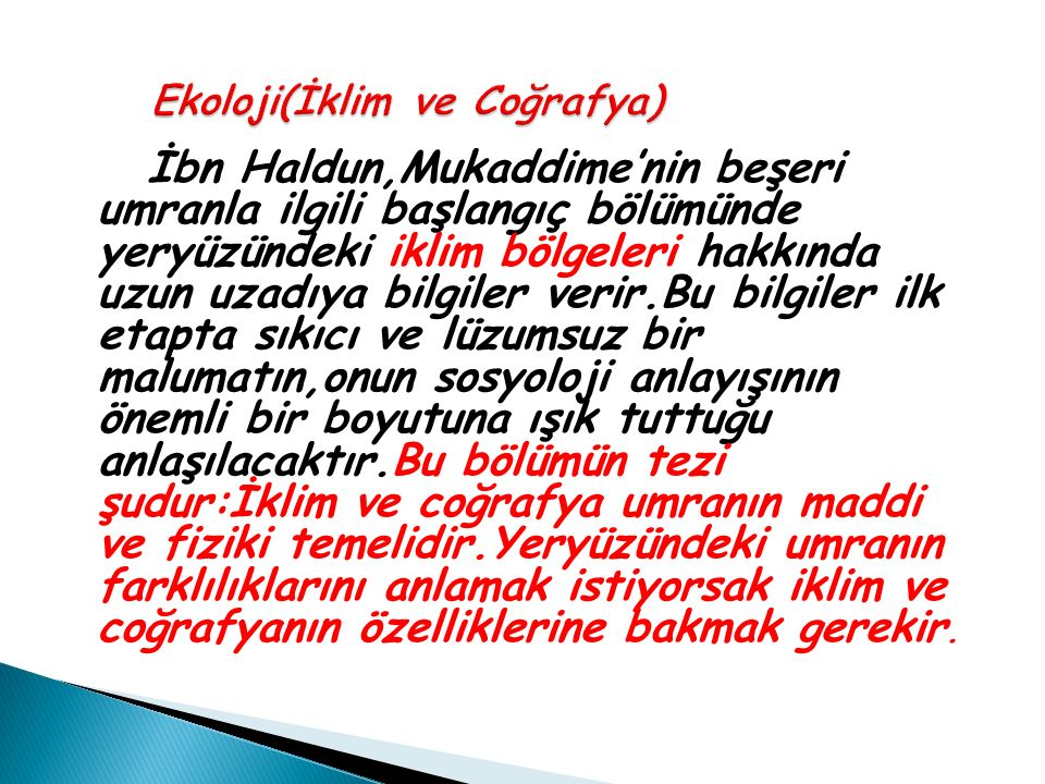 İbn Haldun,Mukaddime'nin beşeri umranla ilgili başlangıç bölümünde yeryüzündeki iklim bölgeleri hakkında uzun uzadıya bilgiler verir.Bu bilgiler ilk e