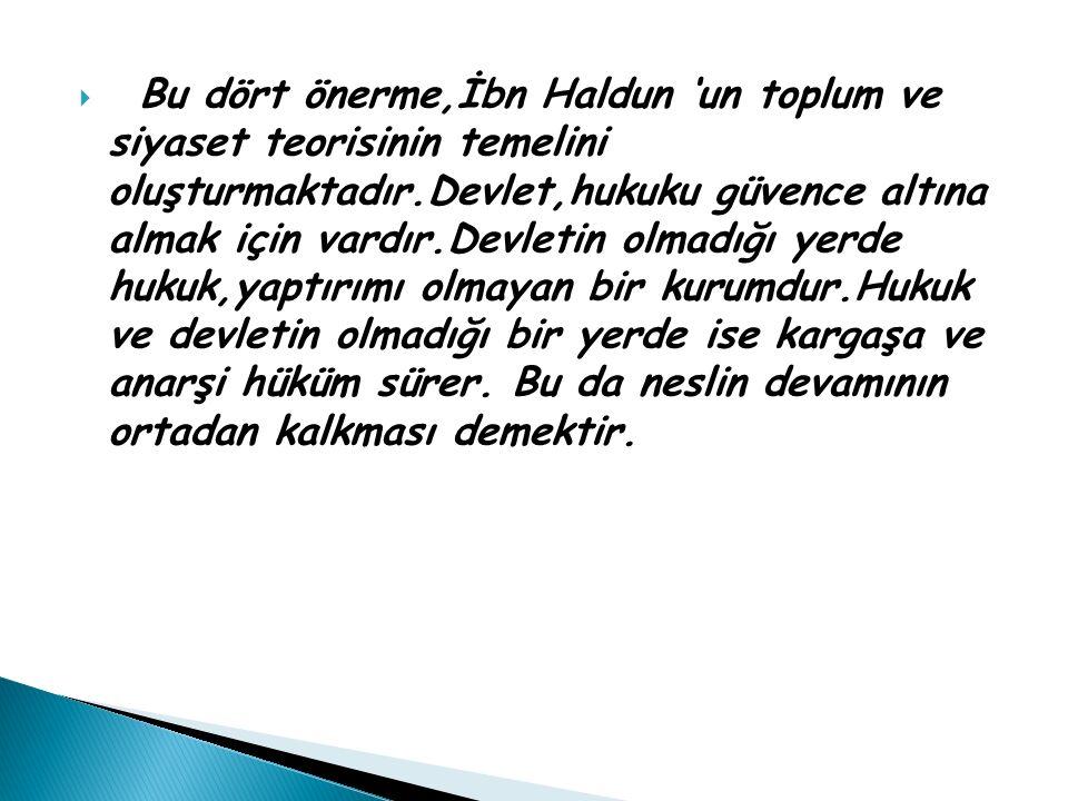  Bu dört önerme,İbn Haldun 'un toplum ve siyaset teorisinin temelini oluşturmaktadır.Devlet,hukuku güvence altına almak için vardır.Devletin olmadığı