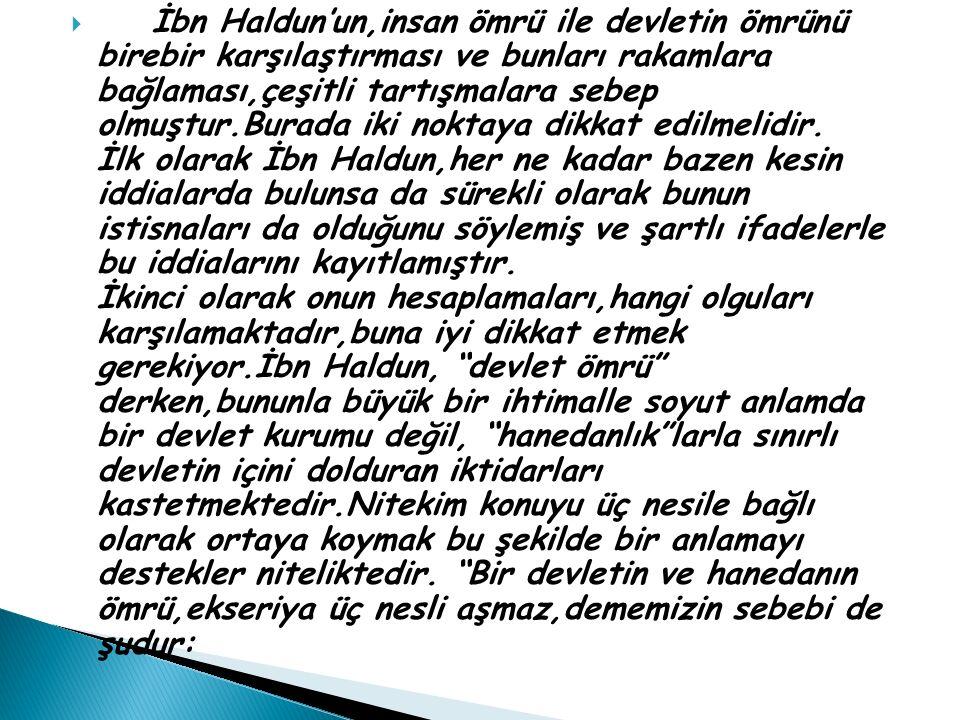  İbn Haldun'un,insan ömrü ile devletin ömrünü birebir karşılaştırması ve bunları rakamlara bağlaması,çeşitli tartışmalara sebep olmuştur.Burada iki n