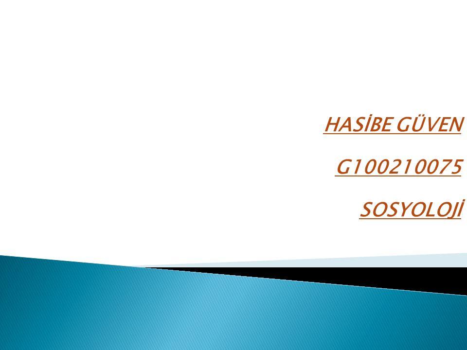HASİBE GÜVEN G100210075 SOSYOLOJİ