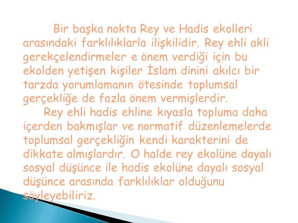 Bir başka nokta Rey ve Hadis ekolleri arasındaki farklılıklarla ilişkilidir. Rey ehli akli gerekçelendirmeler e önem verdiği için bu ekolden yetişen k