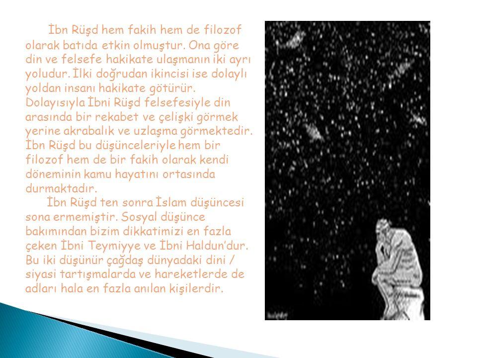 İbn Rüşd hem fakih hem de filozof olarak batıda etkin olmuştur. Ona göre din ve felsefe hakikate ulaşmanın iki ayrı yoludur. İlki doğrudan ikincisi is