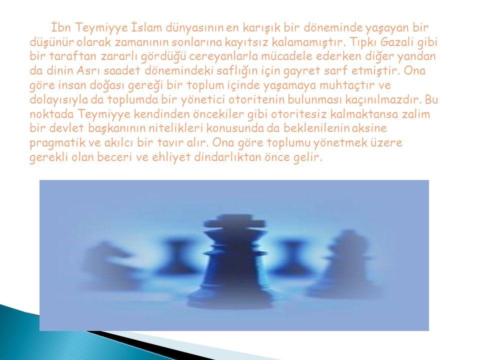 İbn Teymiyye İslam dünyasının en karışık bir döneminde yaşayan bir düşünür olarak zamanının sonlarına kayıtsız kalamamıştır. Tıpkı Gazali gibi bir tar